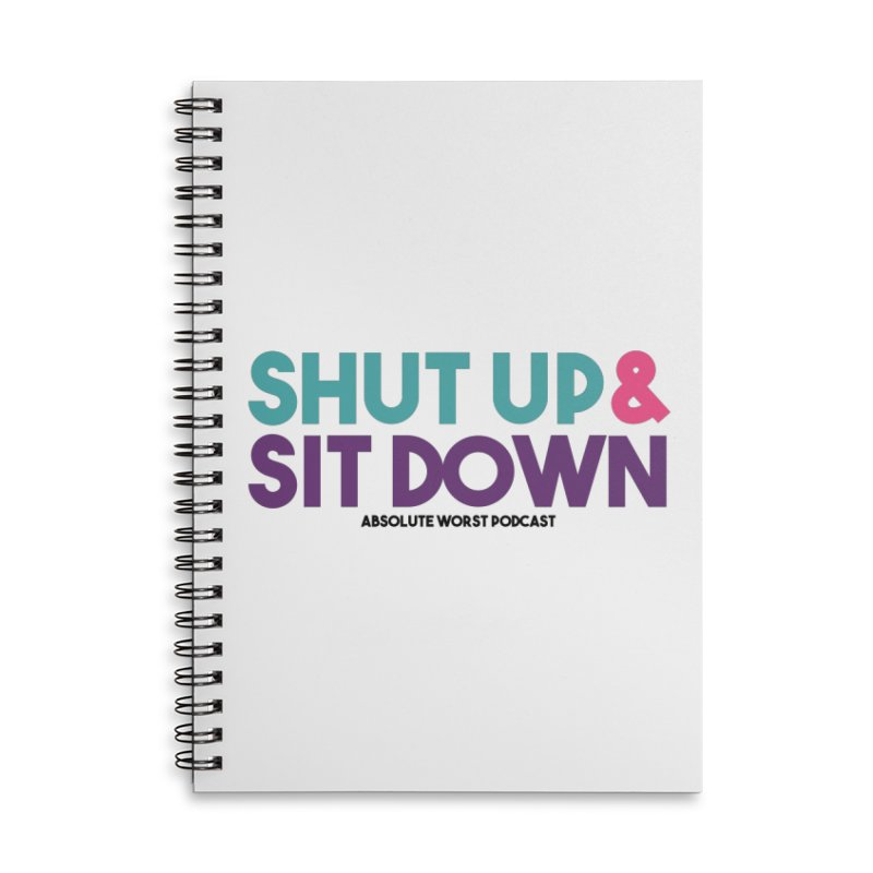SHUT UP & SIT DOWN Accessories Notebook by Absolute Worst Podcast