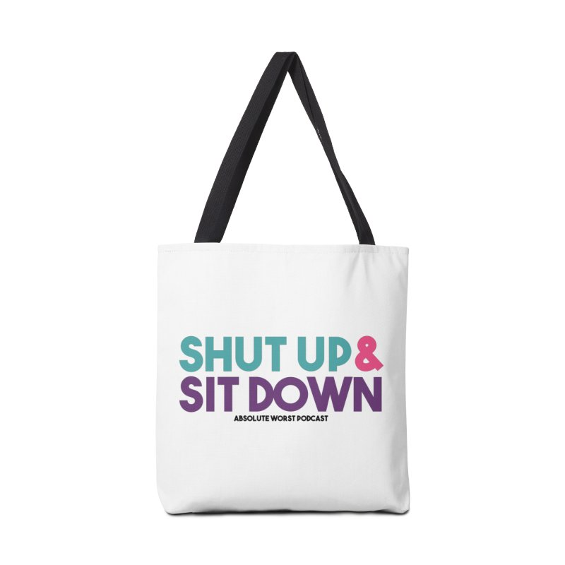 SHUT UP & SIT DOWN Accessories Tote Bag Bag by Absolute Worst Podcast
