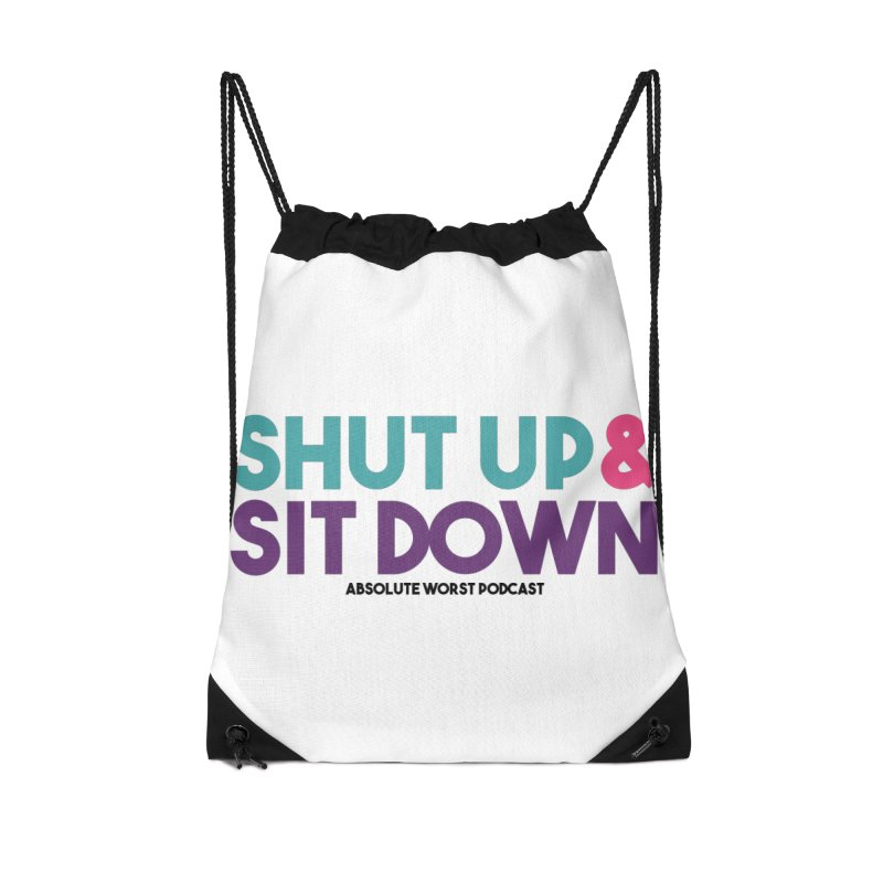 SHUT UP & SIT DOWN Accessories Drawstring Bag Bag by Absolute Worst Podcast