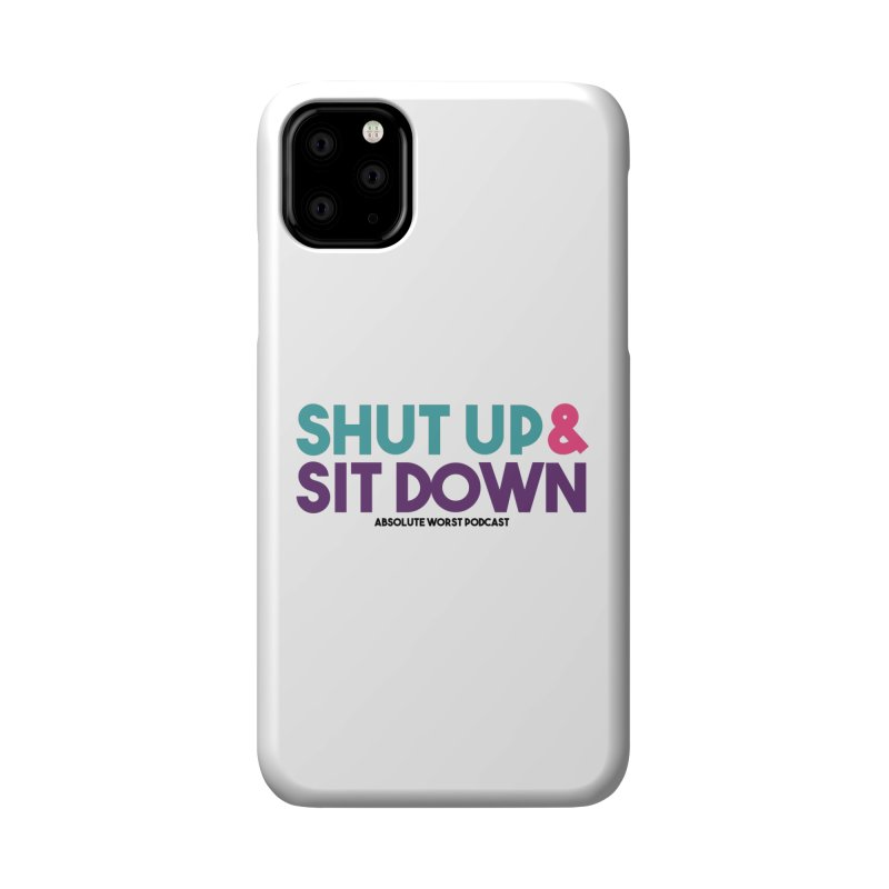 SHUT UP & SIT DOWN Accessories Phone Case by Absolute Worst Podcast