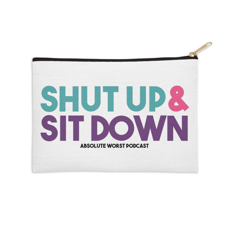 SHUT UP & SIT DOWN Accessories Zip Pouch by Absolute Worst Podcast
