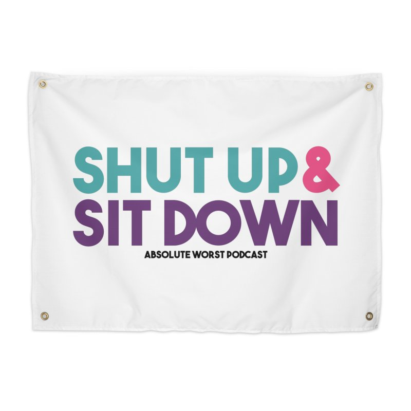 SHUT UP & SIT DOWN Home Tapestry by Absolute Worst Podcast