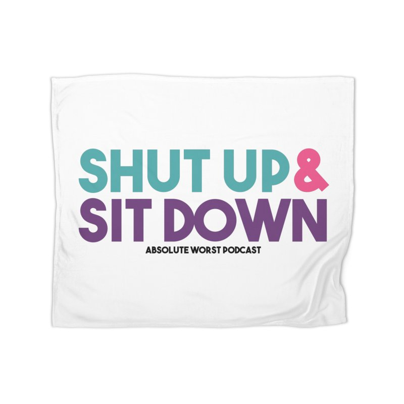 SHUT UP & SIT DOWN Home Fleece Blanket Blanket by Absolute Worst Podcast