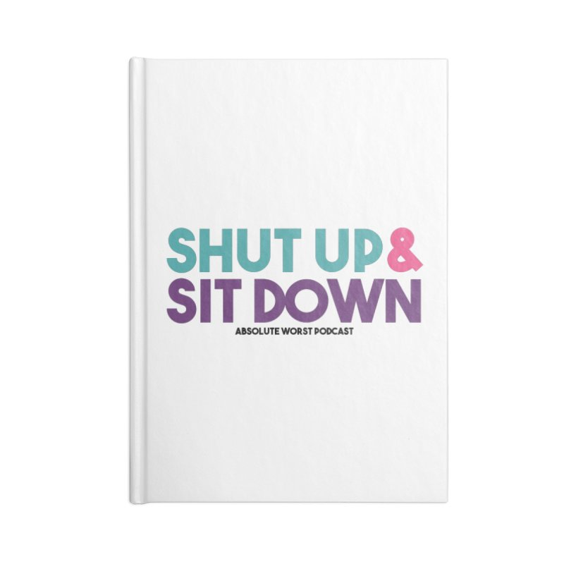 SHUT UP & SIT DOWN Accessories Blank Journal Notebook by Absolute Worst Podcast