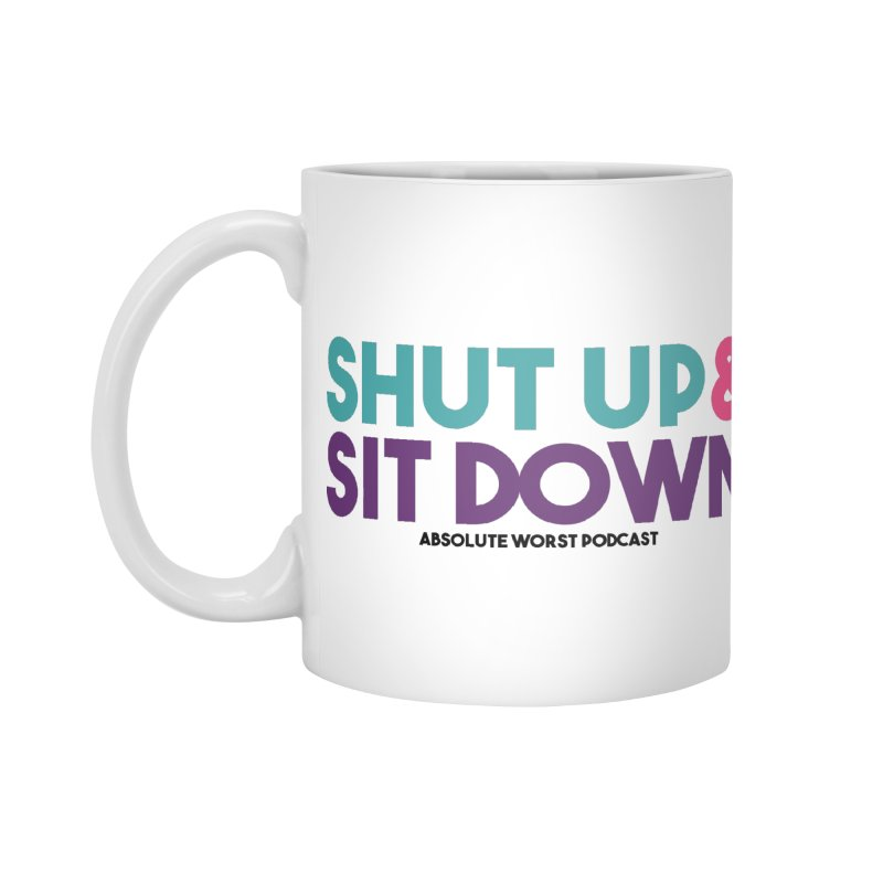 SHUT UP & SIT DOWN Accessories Mug by Absolute Worst Podcast