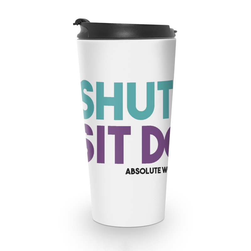 SHUT UP & SIT DOWN Accessories Travel Mug by Absolute Worst Podcast
