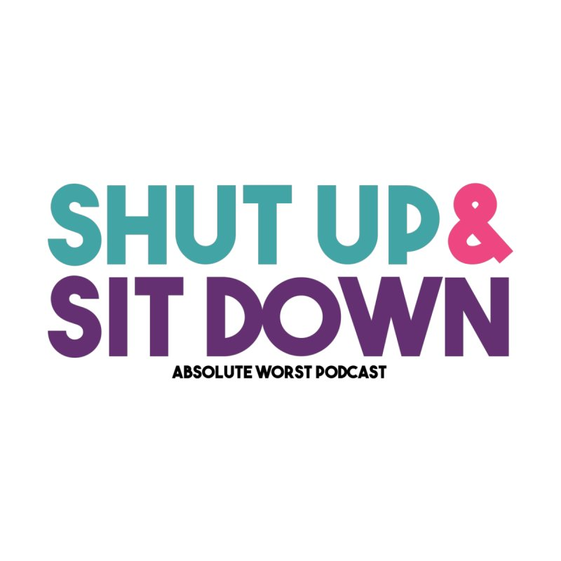 SHUT UP & SIT DOWN Accessories Sticker by Absolute Worst Podcast
