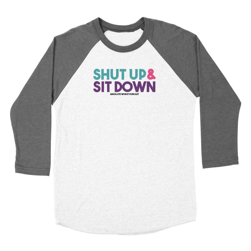 SHUT UP & SIT DOWN Women's Baseball Triblend Longsleeve T-Shirt by Absolute Worst Podcast