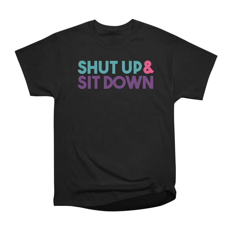 SHUT UP & SIT DOWN Men's Heavyweight T-Shirt by Absolute Worst Podcast