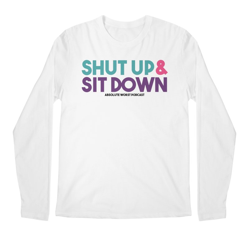SHUT UP & SIT DOWN Men's Regular Longsleeve T-Shirt by Absolute Worst Podcast