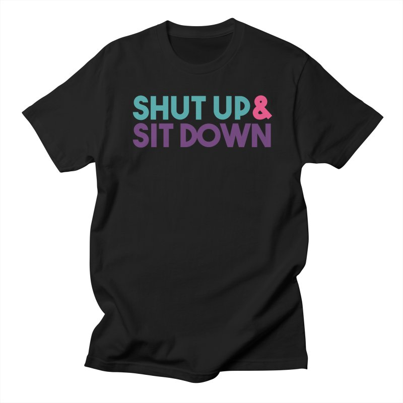 SHUT UP & SIT DOWN Men's Regular T-Shirt by Absolute Worst Podcast
