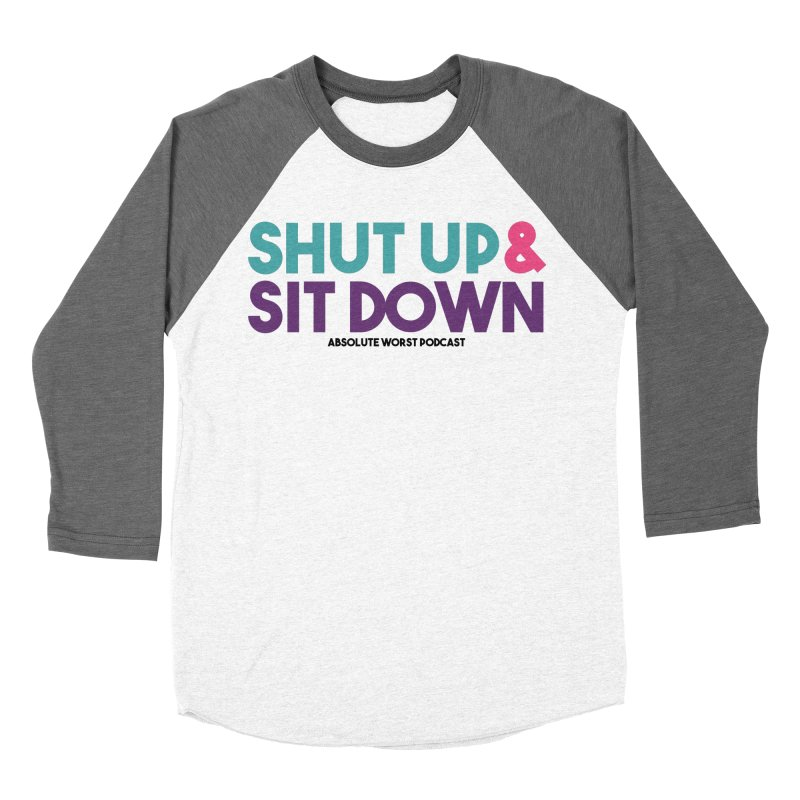 SHUT UP & SIT DOWN Women's Baseball Triblend Longsleeve T-Shirt by Absolute Worst Podcast