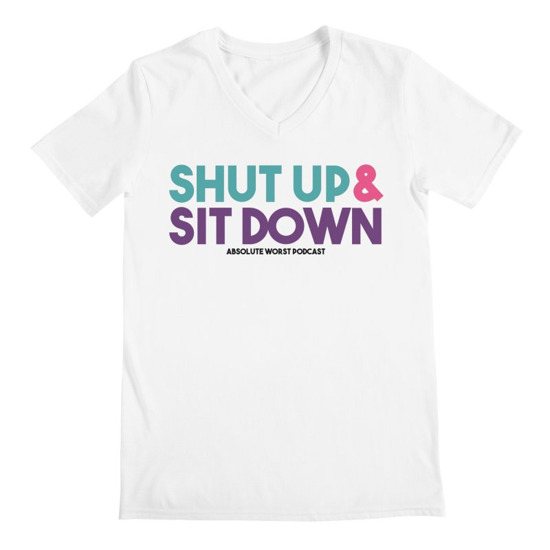 SHUT UP & SIT DOWN Men's Regular V-Neck by Absolute Worst Podcast