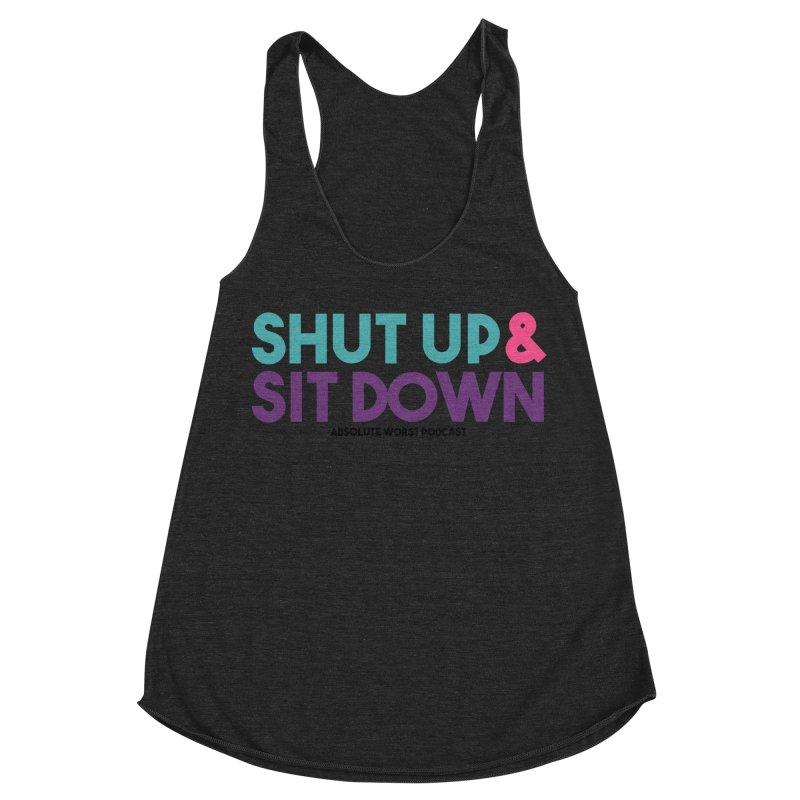 SHUT UP & SIT DOWN Women's Racerback Triblend Tank by Absolute Worst Podcast