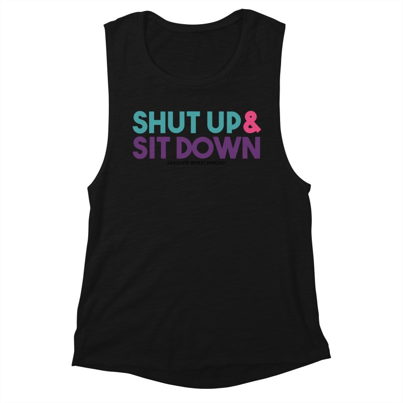 SHUT UP & SIT DOWN Women's Muscle Tank by Absolute Worst Podcast
