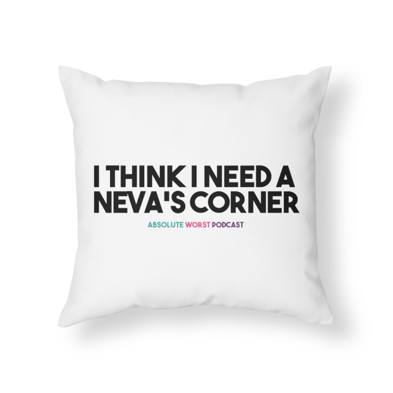 Neva's Corner Home Throw Pillow by Absolute Worst Podcast