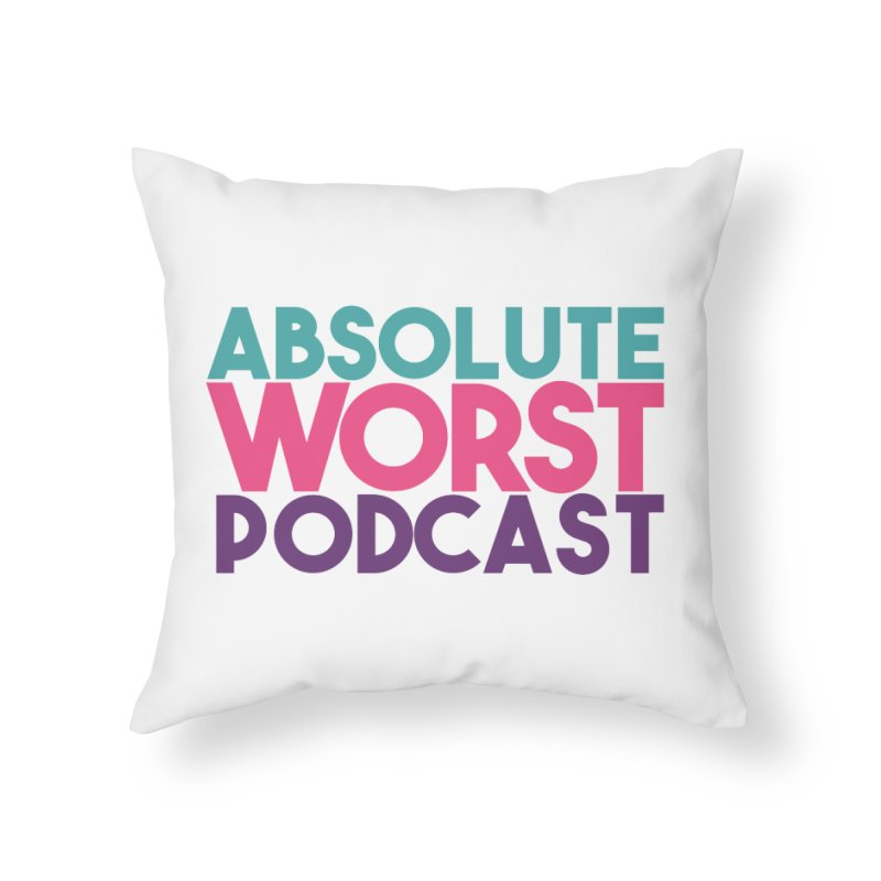 ABSLOUTE WORST PODCAST Home Throw Pillow by Absolute Worst Podcast