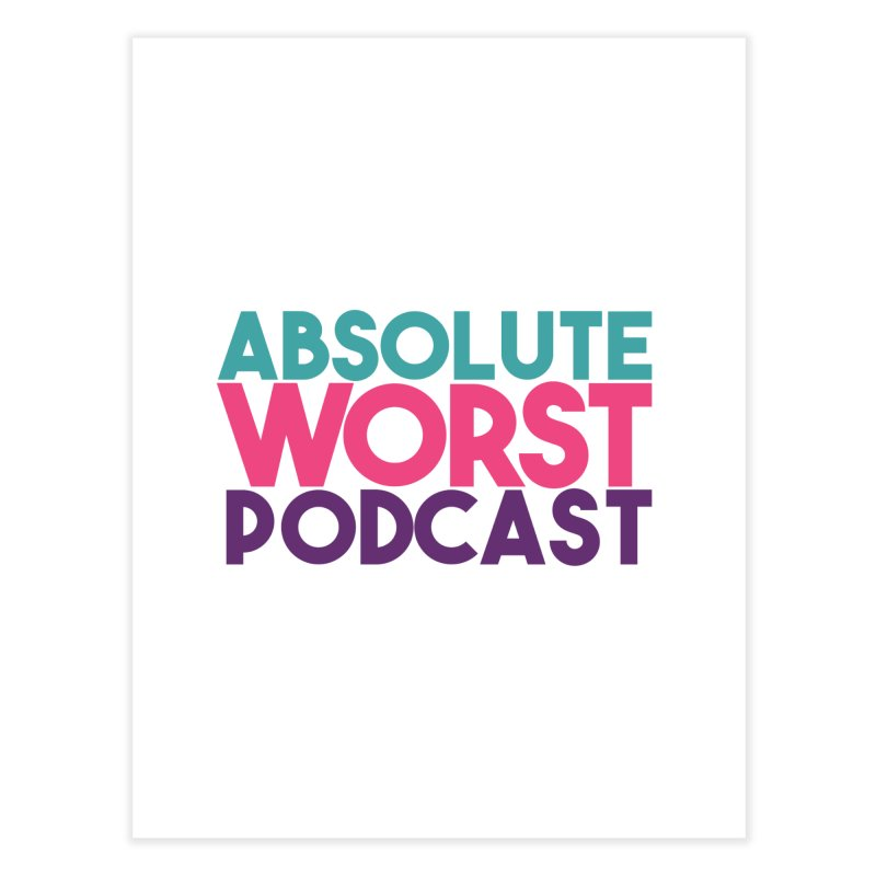 ABSLOUTE WORST PODCAST Home Fine Art Print by Absolute Worst Podcast