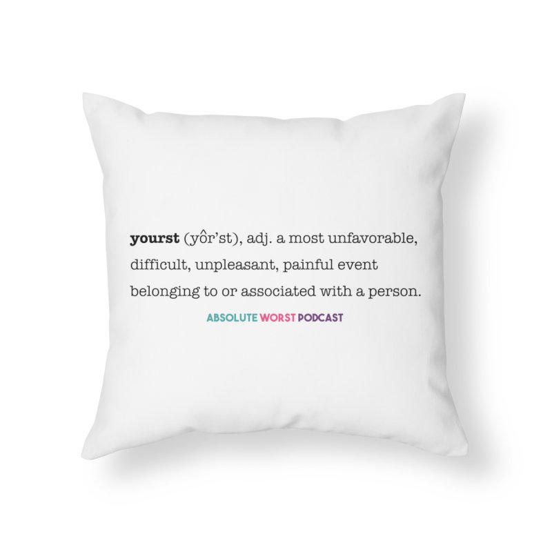 Yourst Home Throw Pillow by Absolute Worst Podcast
