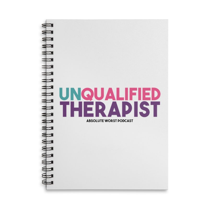Unqualified Thereapist Accessories Lined Spiral Notebook by Absolute Worst Podcast