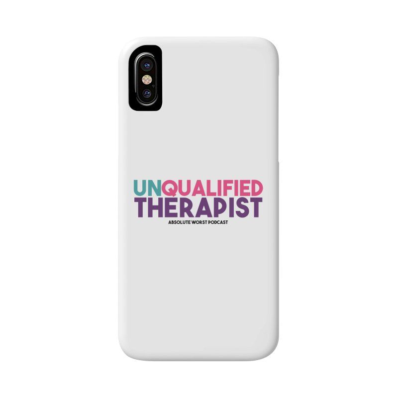Unqualified Thereapist Accessories Phone Case by Absolute Worst Podcast