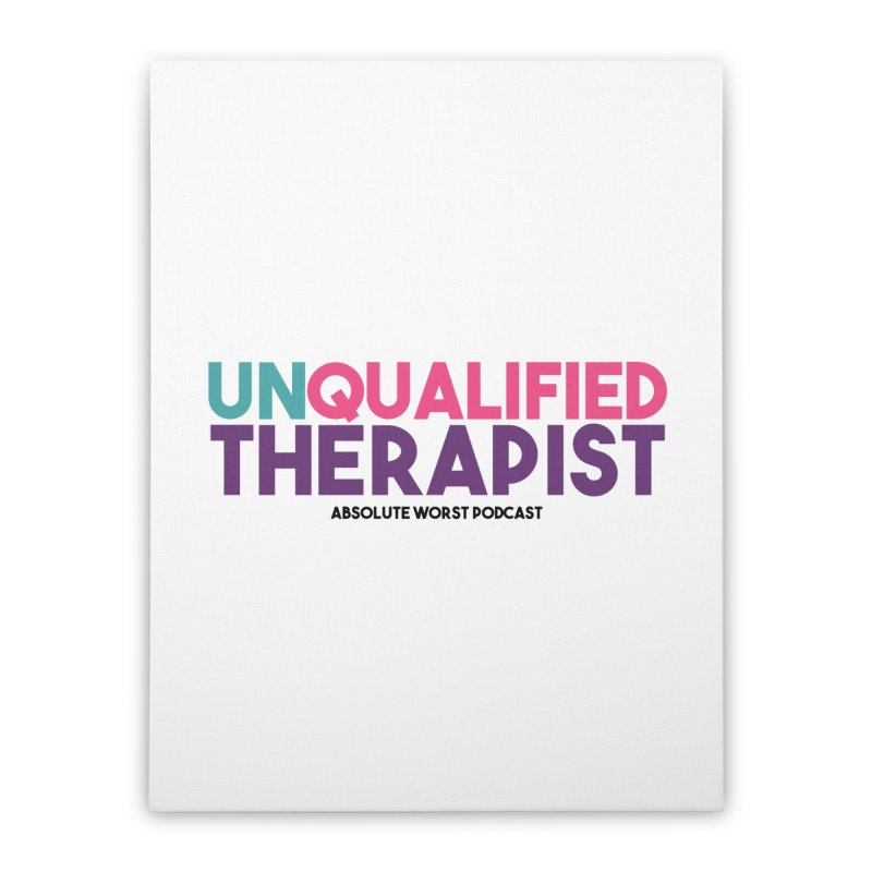 Unqualified Thereapist Home Stretched Canvas by Absolute Worst Podcast