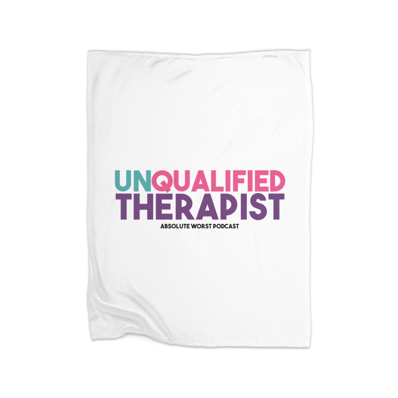 Unqualified Thereapist Home Fleece Blanket Blanket by Absolute Worst Podcast