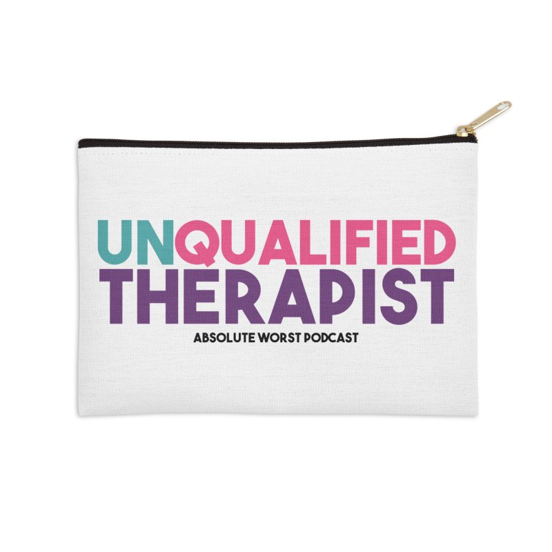 Unqualified Thereapist Accessories Zip Pouch by Absolute Worst Podcast