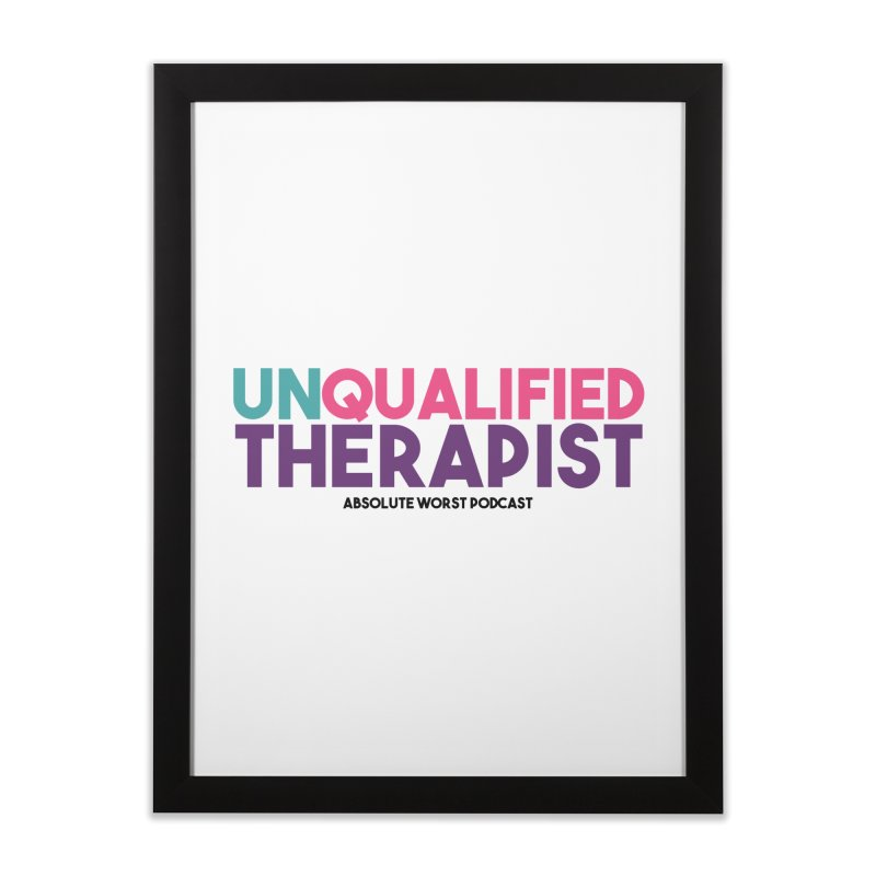 Unqualified Thereapist Home Framed Fine Art Print by Absolute Worst Podcast