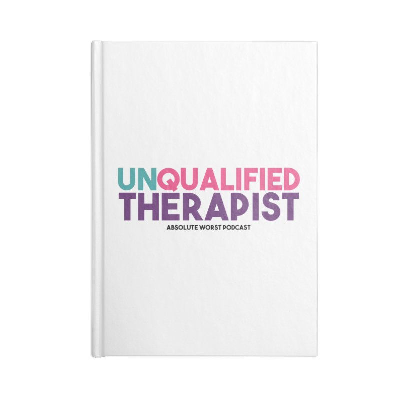 Unqualified Thereapist Accessories Lined Journal Notebook by Absolute Worst Podcast