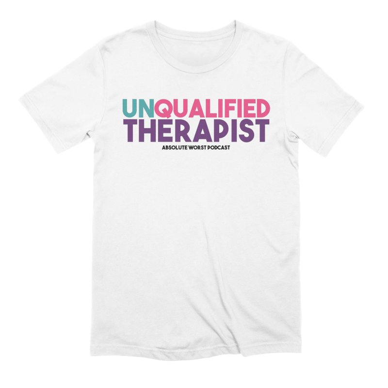 Unqualified Thereapist Men's T-Shirt by Absolute Worst Podcast