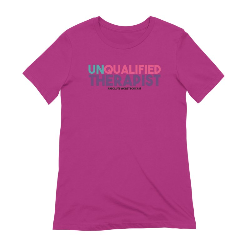 Unqualified Thereapist Women's Extra Soft T-Shirt by Absolute Worst Podcast