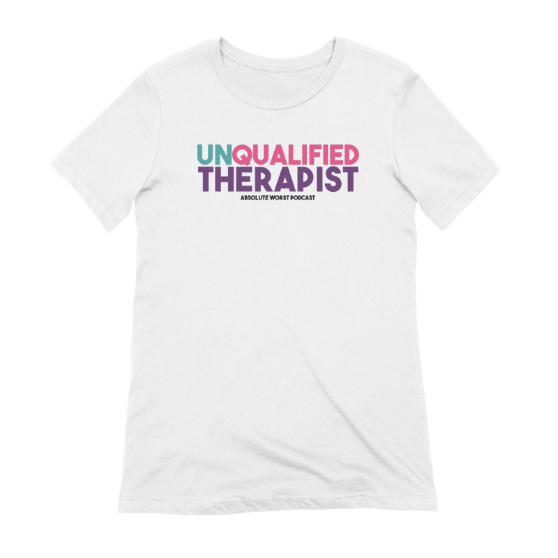 Unqualified Thereapist Women's T-Shirt by Absolute Worst Podcast