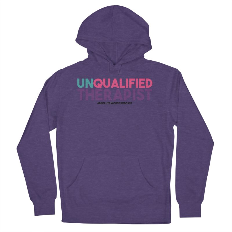 Unqualified Thereapist Women's French Terry Pullover Hoody by Absolute Worst Podcast