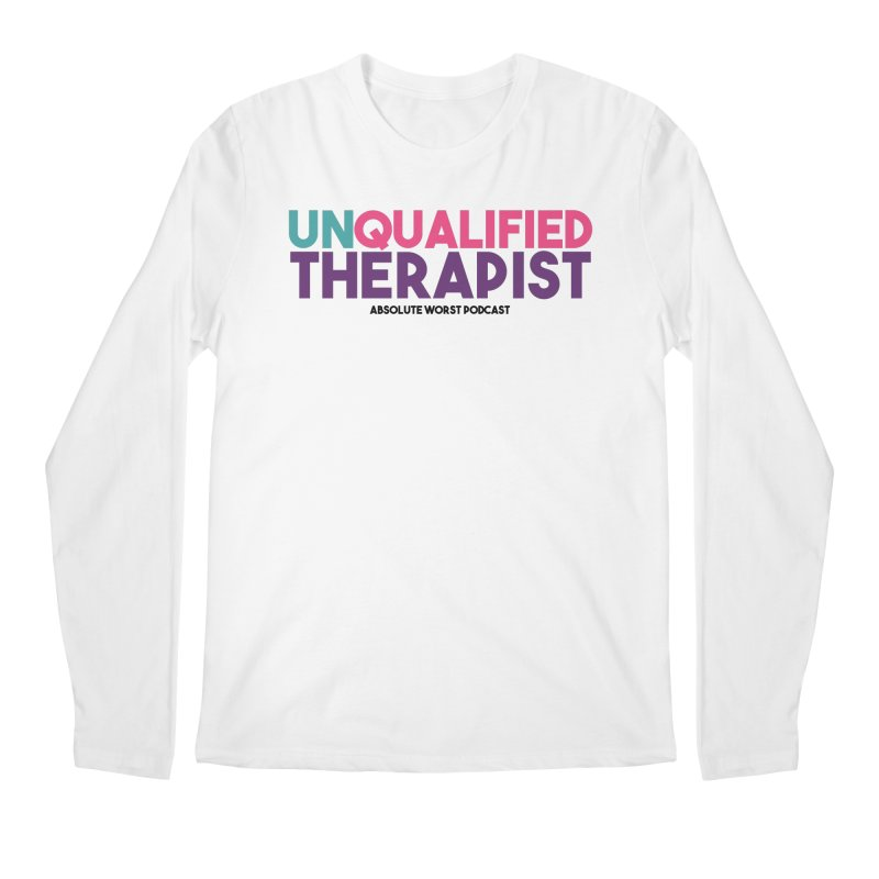 Unqualified Thereapist Men's Regular Longsleeve T-Shirt by Absolute Worst Podcast