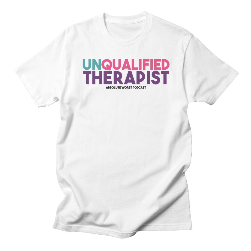 Unqualified Thereapist Men's Regular T-Shirt by Absolute Worst Podcast