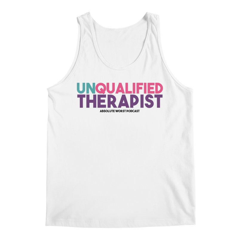 Unqualified Thereapist Men's Regular Tank by Absolute Worst Podcast