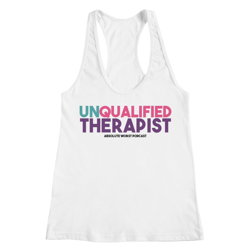 Unqualified Thereapist Women's Racerback Tank by Absolute Worst Podcast