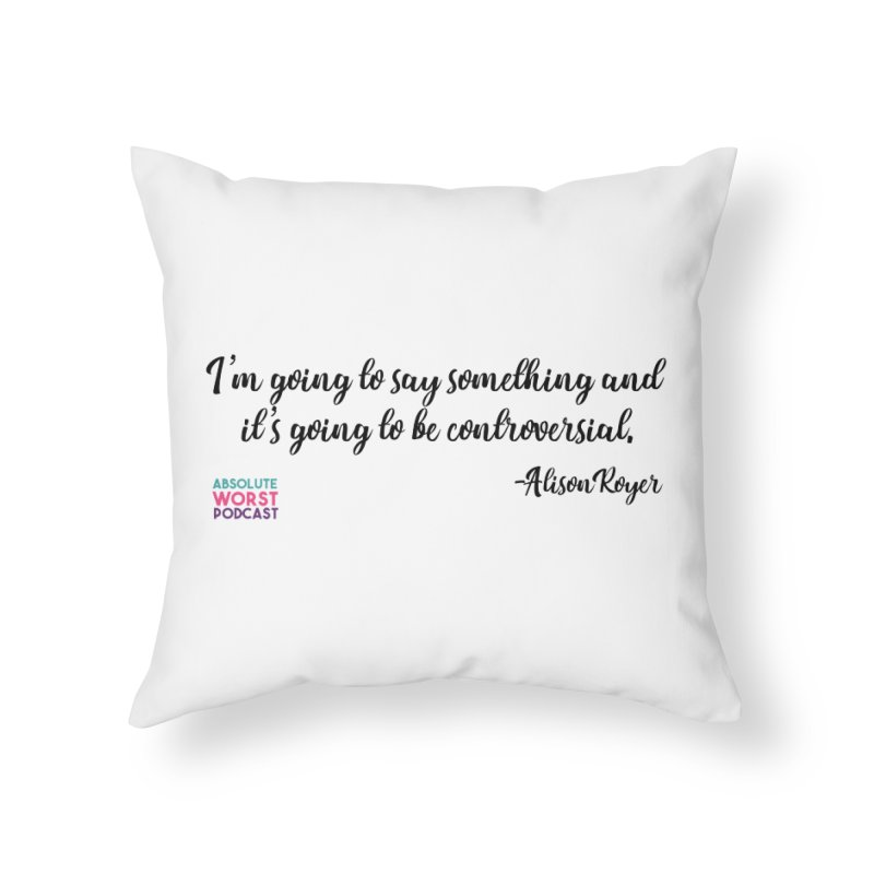 Controversial Home Throw Pillow by Absolute Worst Podcast