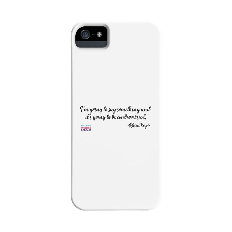 Controversial Accessories Phone Case by Absolute Worst Podcast