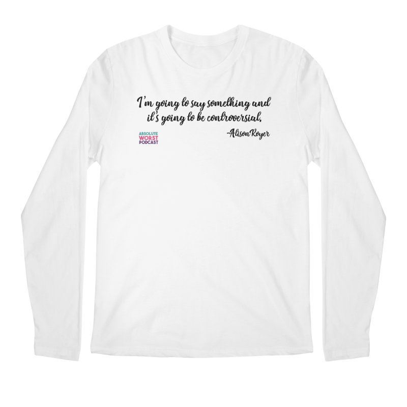 Controversial Men's Longsleeve T-Shirt by Absolute Worst Podcast