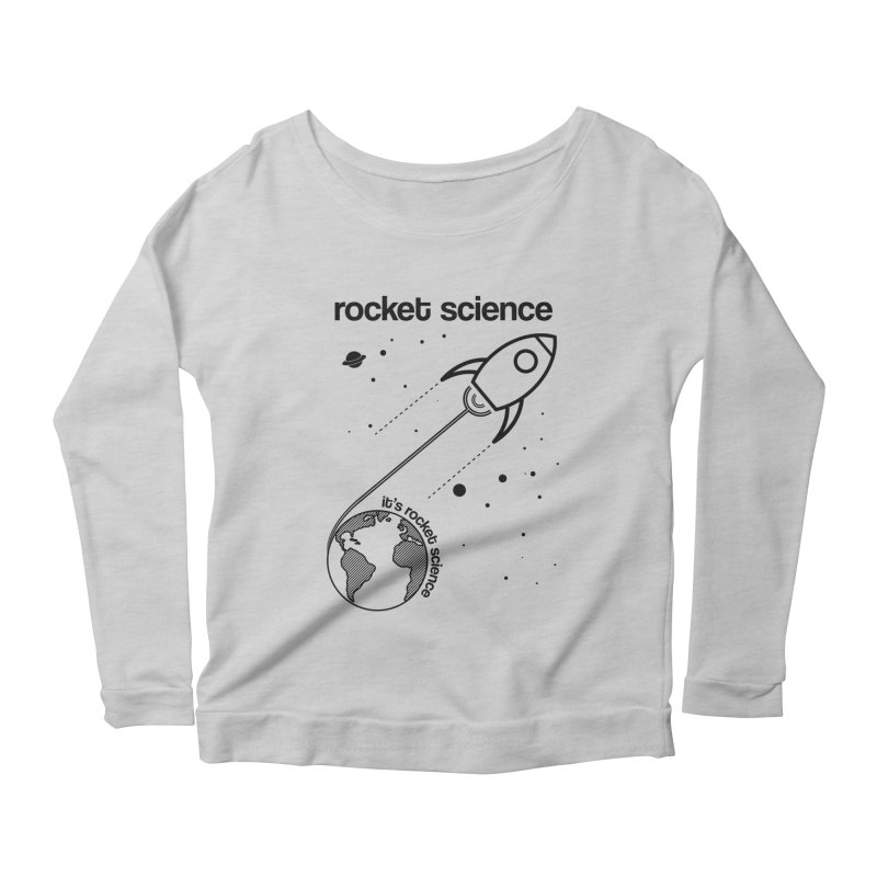 Rocket Science Women's Longsleeve Scoopneck  by AbsurdDesigns's Artist Shop