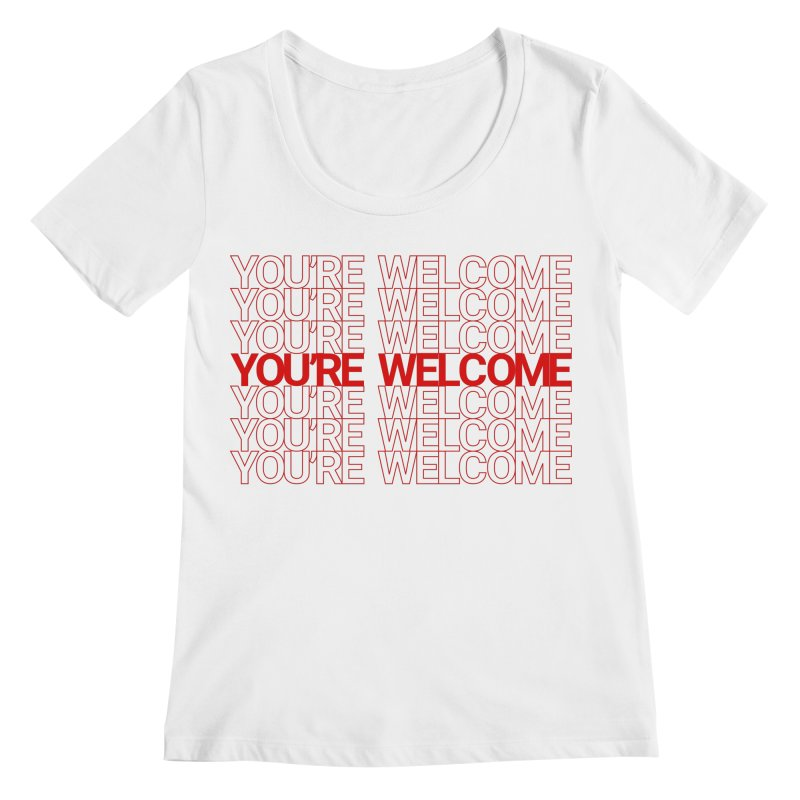 You're Welcome Women's Scoopneck by AbsurdDesigns's Artist Shop