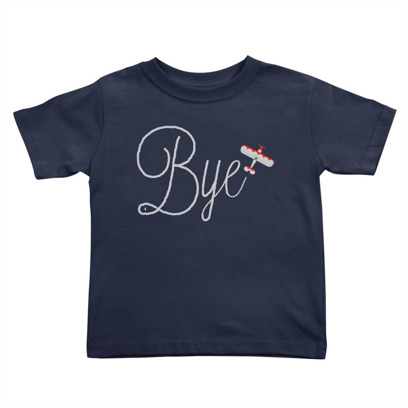 Bye Plane Kids Toddler T-Shirt by AbsurdDesigns's Artist Shop