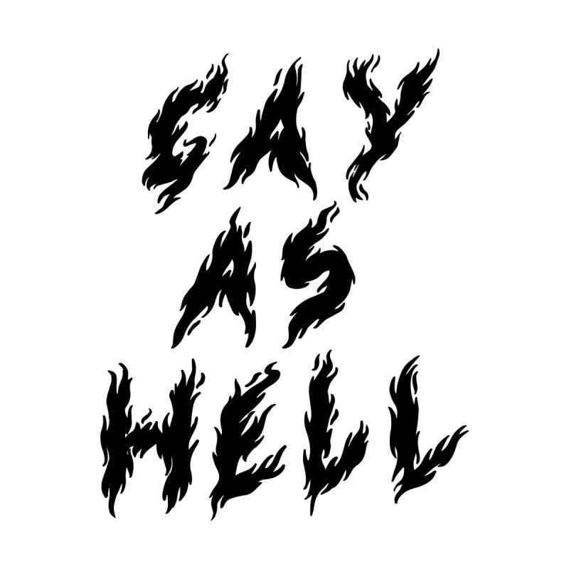 Gay As Hell None  by Abyssmal