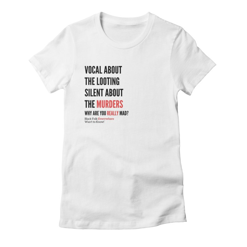 Vocal About Looting - Silent About Murder - White Women's T-Shirt by Accomplish That...      Boutique