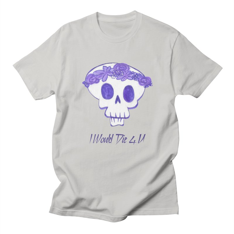 I Would Die 4 U Men's T-Shirt by acestraw's Artist Shop