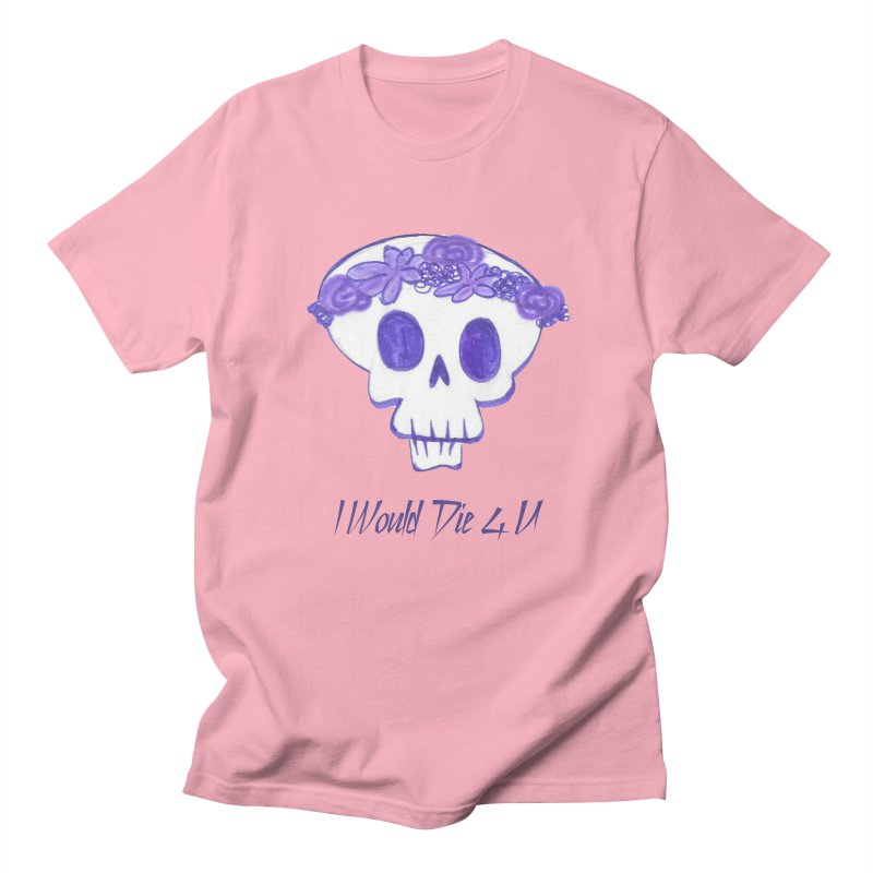 I Would Die 4 U Men's T-Shirt by acestraw's Artist Shop