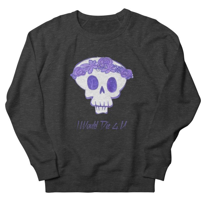 I Would Die 4 U Women's Sweatshirt by acestraw's Artist Shop