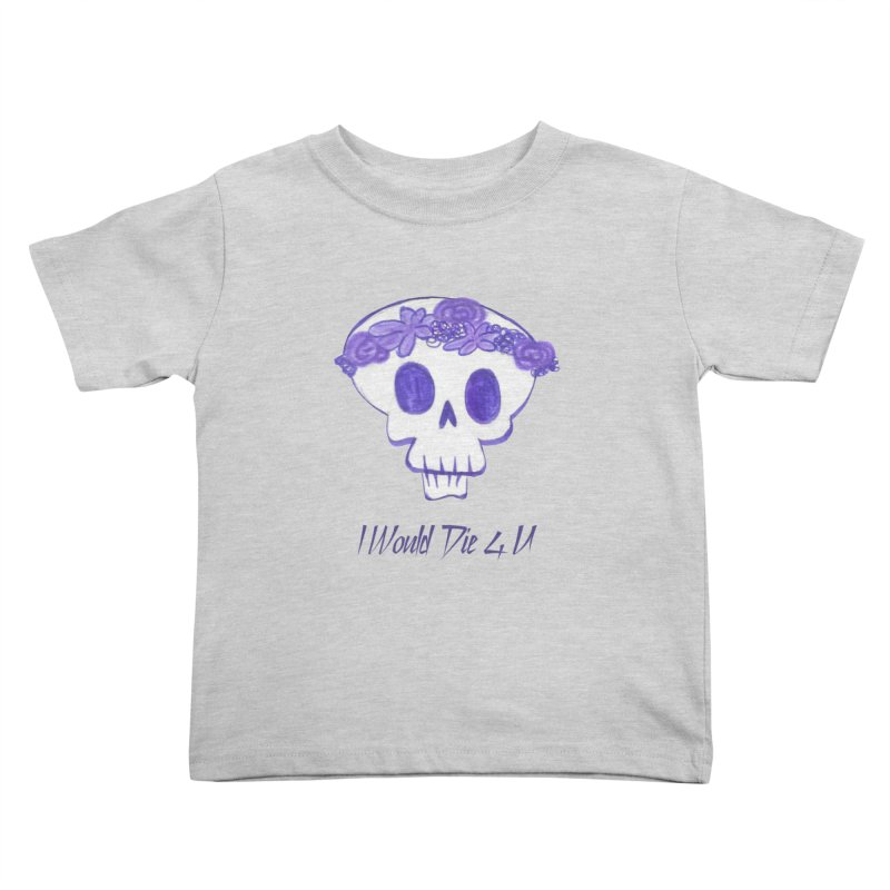 I Would Die 4 U Kids Toddler T-Shirt by acestraw's Artist Shop